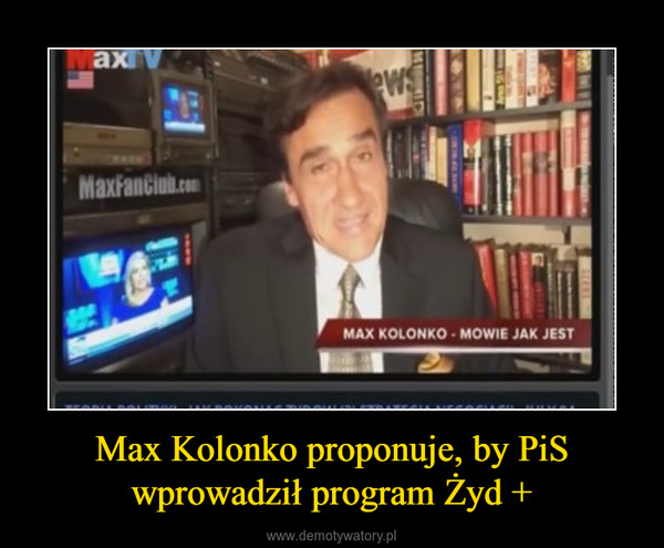 Max Kolonko proponuje, by PiS wprowadził program Żyd + –