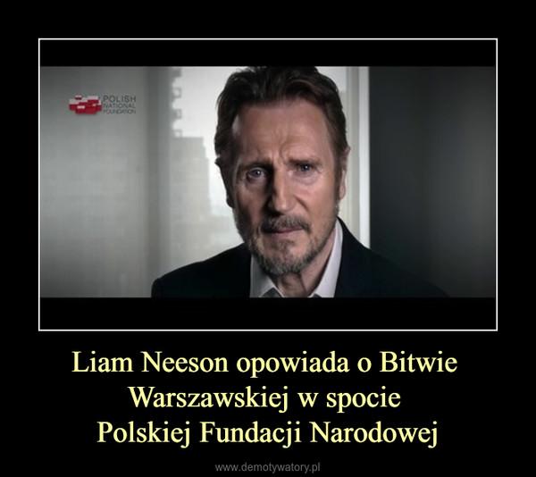 Liam Neeson opowiada o Bitwie Warszawskiej w spocie Polskiej Fundacji Narodowej –