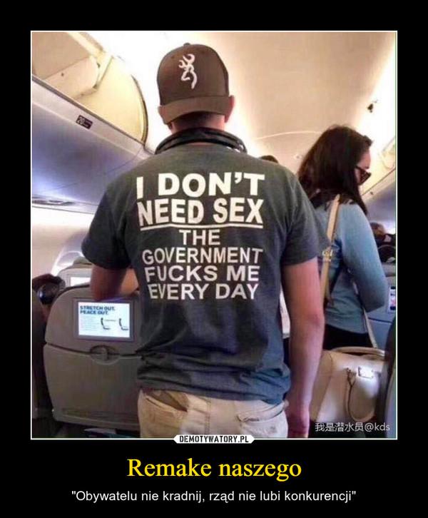 """Remake naszego – """"Obywatelu nie kradnij, rząd nie lubi konkurencji"""""""