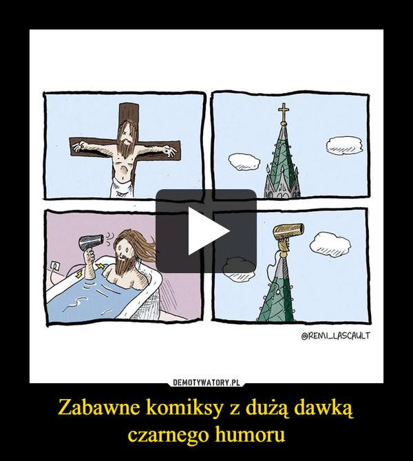 Zabawne komiksy z dużą dawką czarnego humoru –