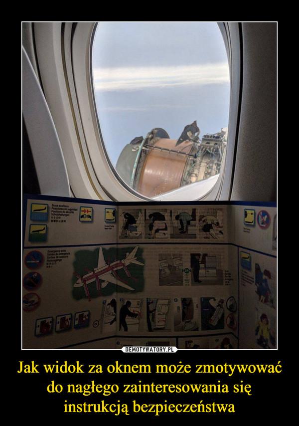 Jak widok za oknem może zmotywować do nagłego zainteresowania się instrukcją bezpieczeństwa –
