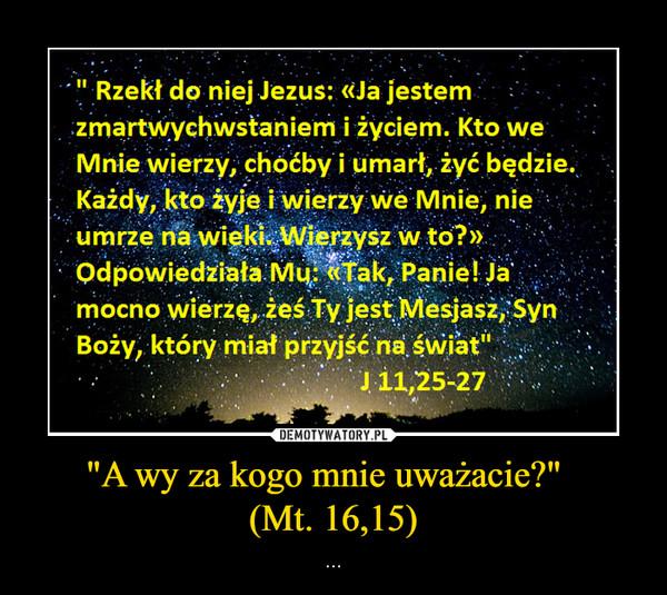 """""""A wy za kogo mnie uważacie?""""  (Mt. 16,15) – ..."""