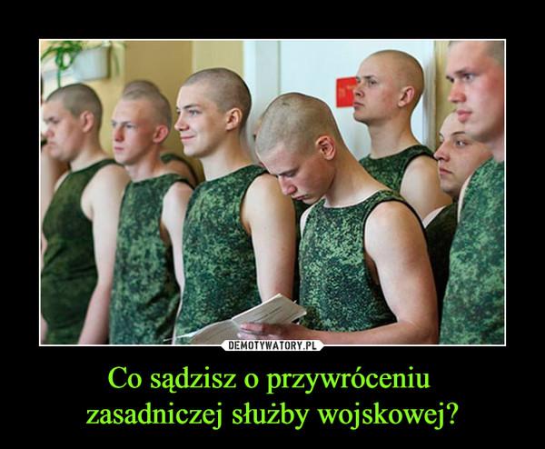 Co sądzisz o przywróceniu zasadniczej służby wojskowej? –