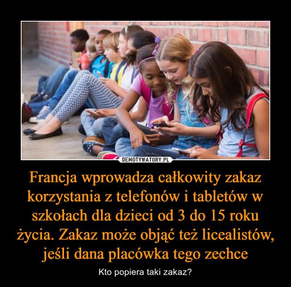 Francja wprowadza całkowity zakaz korzystania z telefonów i tabletów w szkołach dla dzieci od 3 do 15 roku życia. Zakaz może objąć też licealistów, jeśli dana placówka tego zechce – Kto popiera taki zakaz?