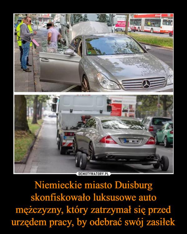 Niemieckie miasto Duisburg skonfiskowało luksusowe auto mężczyzny, który zatrzymał się przed urzędem pracy, by odebrać swój zasiłek –