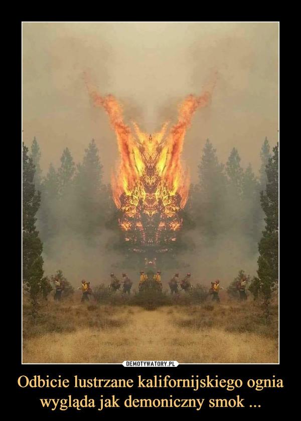 Odbicie lustrzane kalifornijskiego ognia wygląda jak demoniczny smok ... –