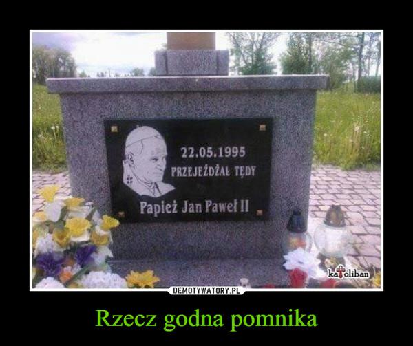 Rzecz godna pomnika –  PRZEJEŻDŻAŁ TĘDY PAPIEŻ JAN PAWEŁ II