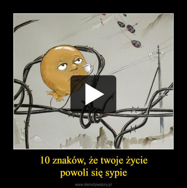 10 znaków, że twoje życiepowoli się sypie –