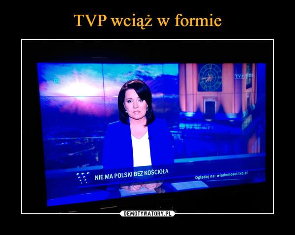 –  Nie ma Polski bez kościoła