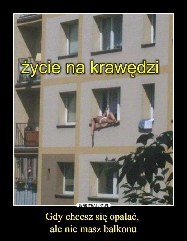 Gdy chcesz się opalać, ale nie masz balkonu –