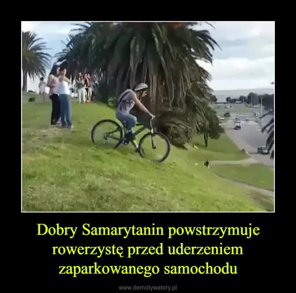 Dobry Samarytanin powstrzymuje rowerzystę przed uderzeniem zaparkowanego samochodu –