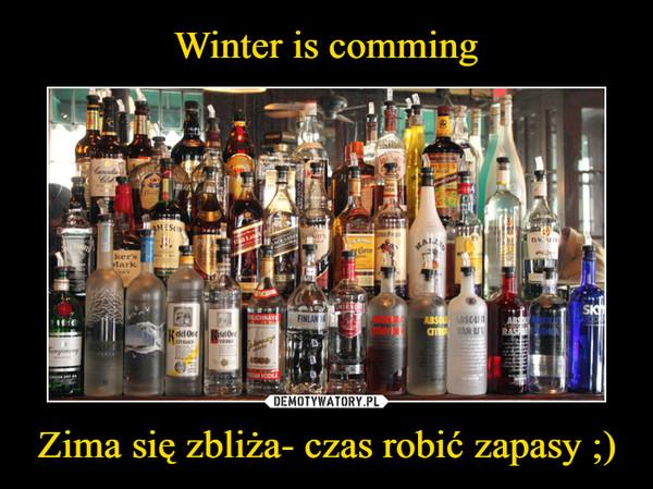 Zima się zbliża- czas robić zapasy ;) –