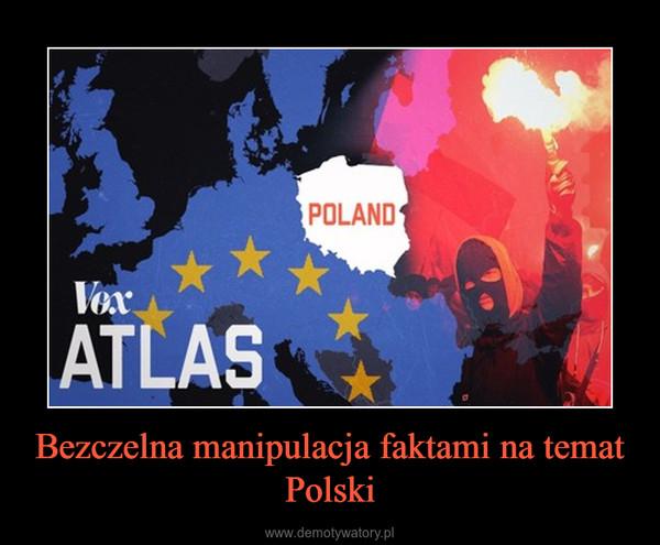 Bezczelna manipulacja faktami na temat Polski –