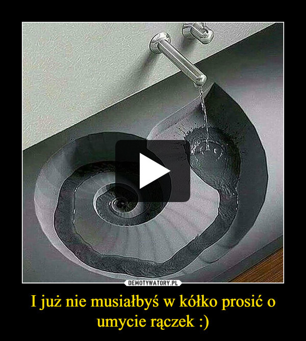 I już nie musiałbyś w kółko prosić o umycie rączek :) –