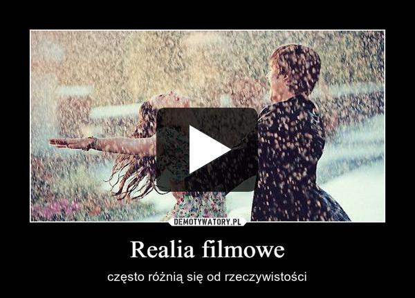 Realia filmowe – często różnią się od rzeczywistości