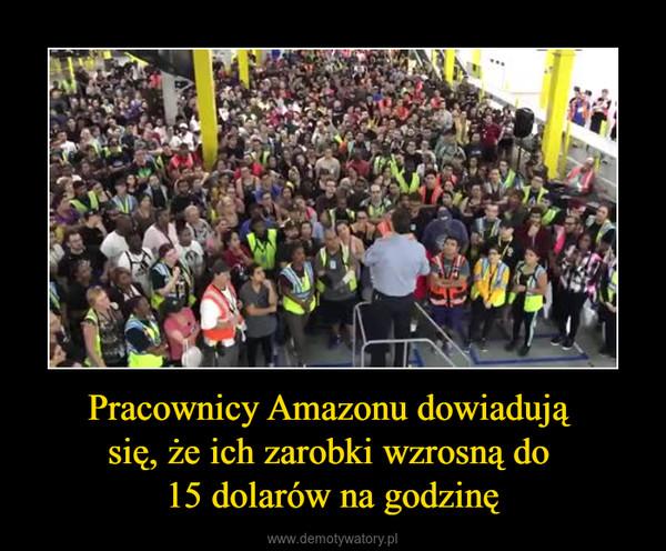 Pracownicy Amazonu dowiadują się, że ich zarobki wzrosną do 15 dolarów na godzinę –