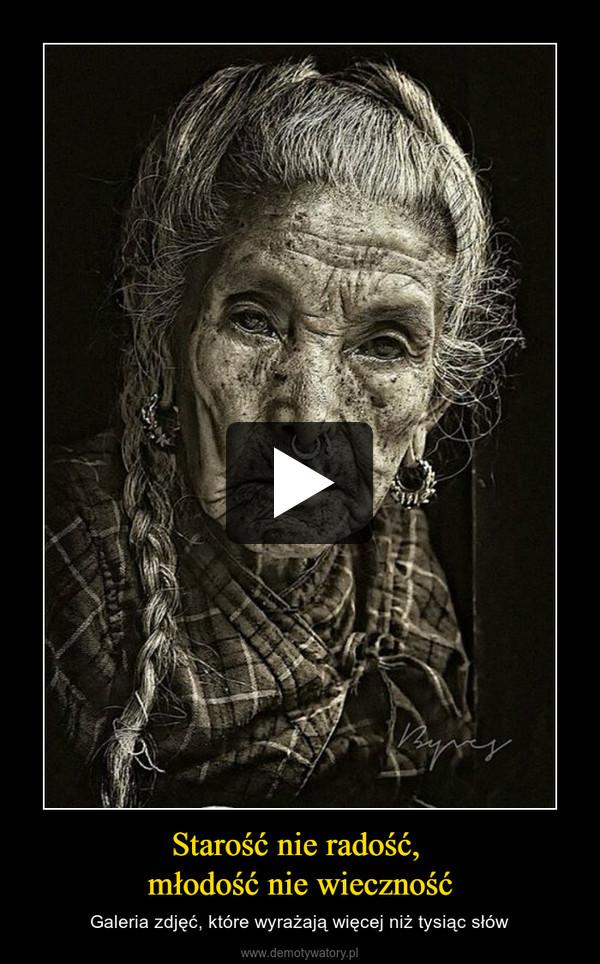 Starość nie radość, młodość nie wieczność – Galeria zdjęć, które wyrażają więcej niż tysiąc słów