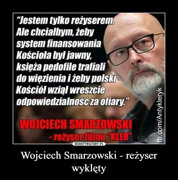 Wojciech Smarzowski - reżyser wyklęty –