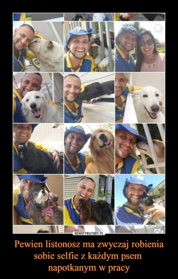 Pewien listonosz ma zwyczaj robienia sobie selfie z każdym psem napotkanym w pracy –