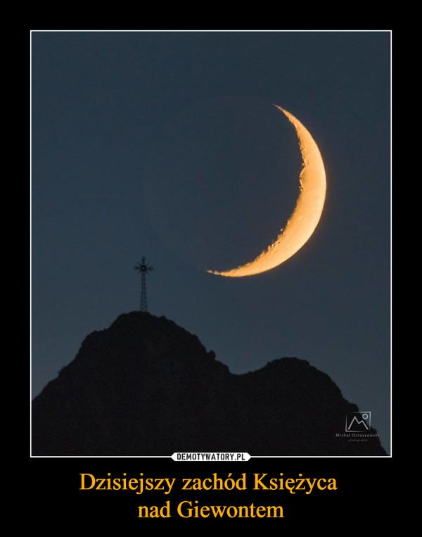 Dzisiejszy zachód Księżyca nad Giewontem –