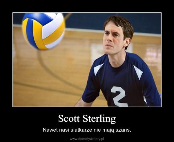 Scott Sterling – Nawet nasi siatkarze nie mają szans.