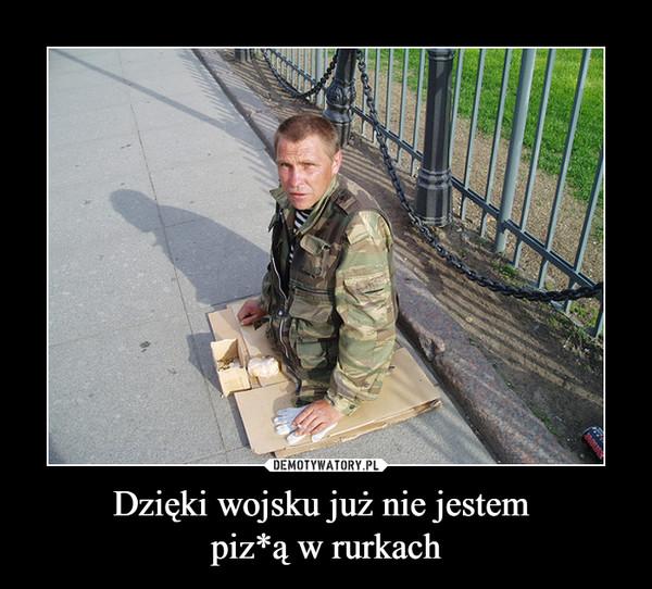 Dzięki wojsku już nie jestem piz*ą w rurkach –