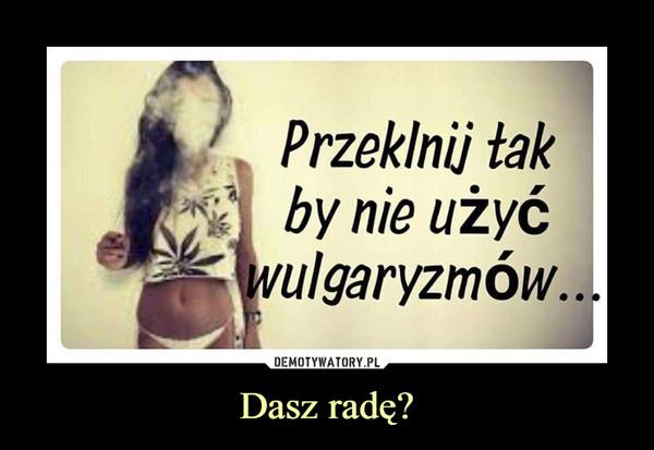 Dasz radę? –