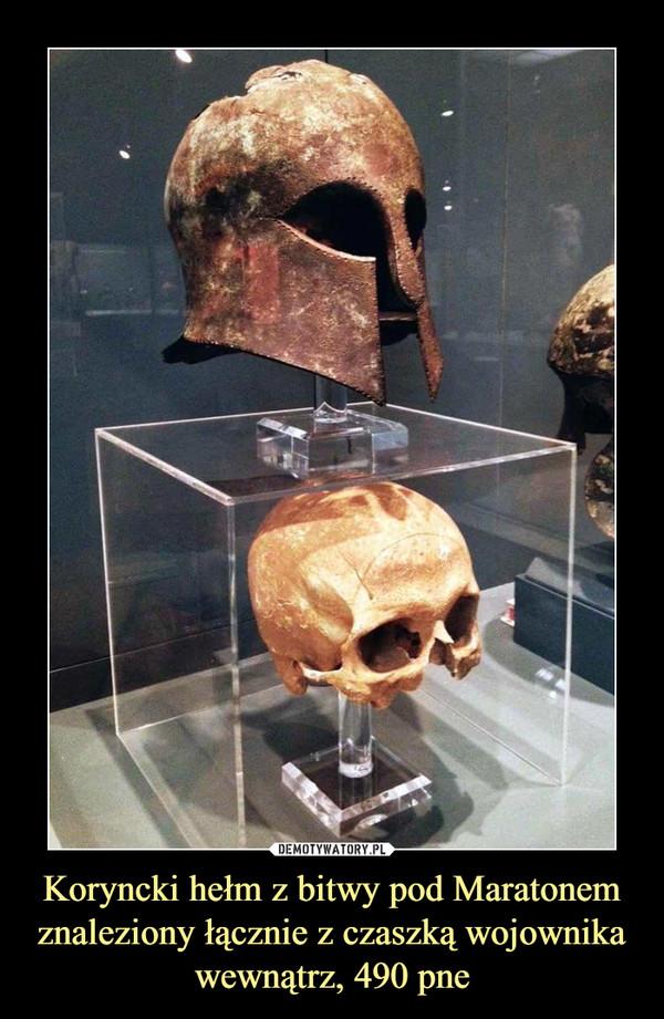 Koryncki hełm z bitwy pod Maratonem znaleziony łącznie z czaszką wojownika wewnątrz, 490 pne –