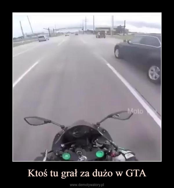 Ktoś tu grał za dużo w GTA –