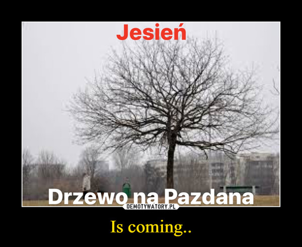 Is coming.. –