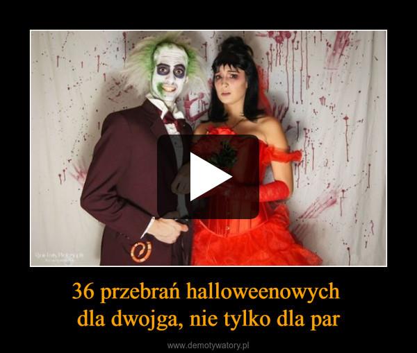36 przebrań halloweenowych dla dwojga, nie tylko dla par –
