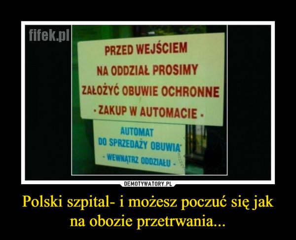 Polski szpital- i możesz poczuć się jak na obozie przetrwania... –