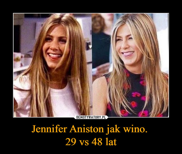 Jennifer Aniston jak wino. 29 vs 48 lat –