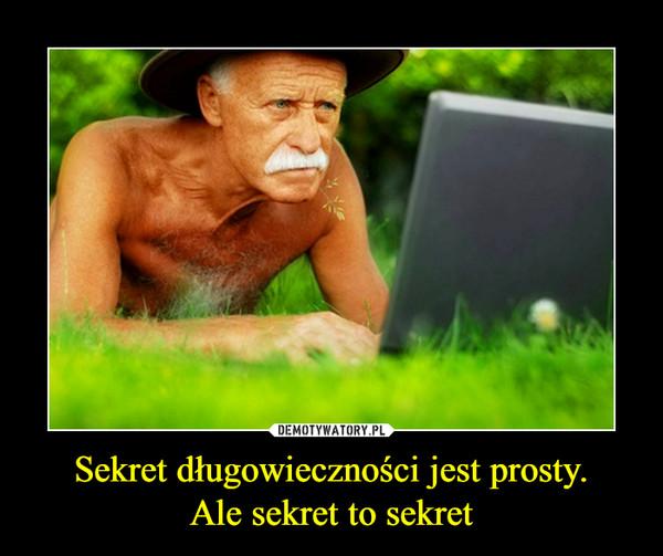 Sekret długowieczności jest prosty.Ale sekret to sekret –