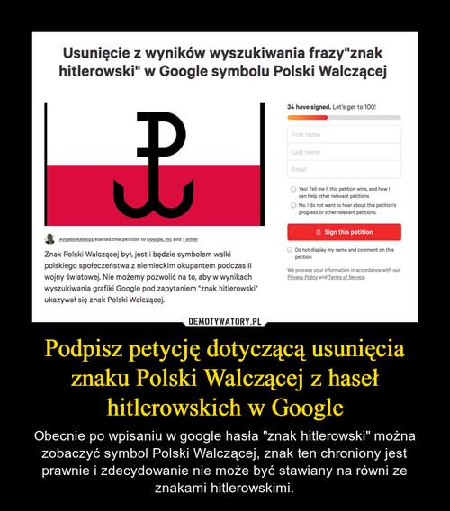 Podpisz petycję dotyczącą usunięcia znaku Polski Walczącej z haseł hitlerowskich w Google