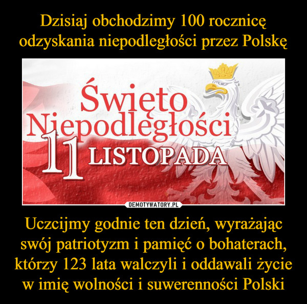 Uczcijmy godnie ten dzień, wyrażając swój patriotyzm i pamięć o bohaterach, którzy 123 lata walczyli i oddawali życie w imię wolności i suwerenności Polski –