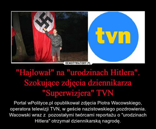 """""""Hajlował"""" na """"urodzinach Hitlera"""". Szokujące zdjęcia dziennikarza """"Superwizjera"""" TVN"""