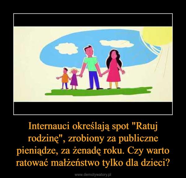 """Internauci określają spot """"Ratuj rodzinę"""", zrobiony za publiczne pieniądze, za żenadę roku. Czy warto ratować małżeństwo tylko dla dzieci? –"""