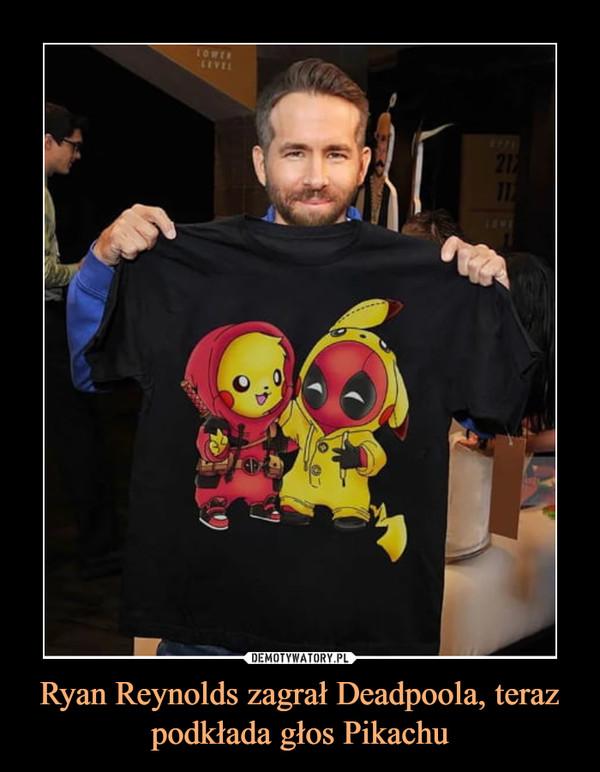 Ryan Reynolds zagrał Deadpoola, teraz podkłada głos Pikachu –