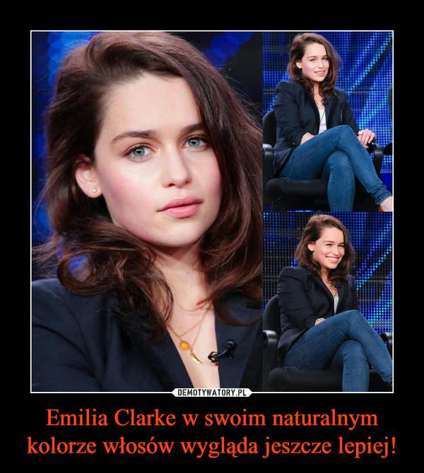Emilia Clarke w swoim naturalnym kolorze włosów wygląda jeszcze lepiej! –