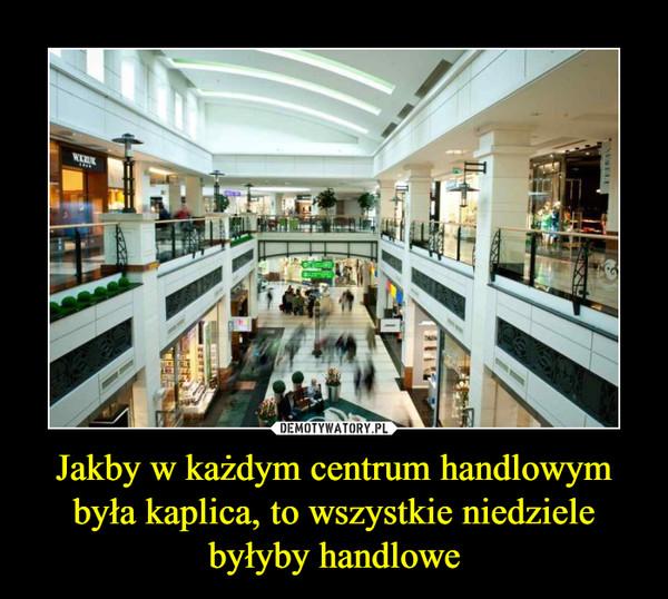 Jakby w każdym centrum handlowym była kaplica, to wszystkie niedziele byłyby handlowe –