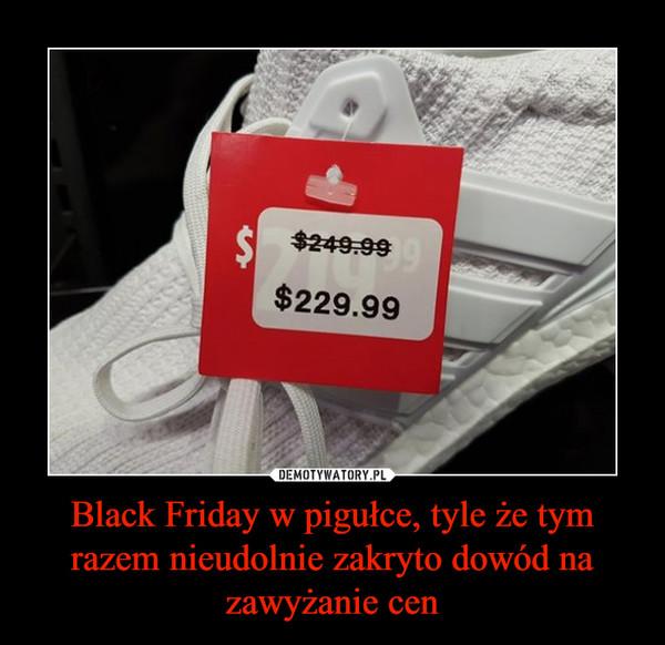 Black Friday w pigułce, tyle że tym razem nieudolnie zakryto dowód na zawyżanie cen –
