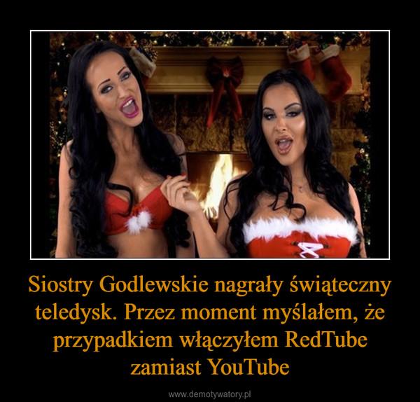 Siostry Godlewskie nagrały świąteczny teledysk. Przez moment myślałem, że przypadkiem włączyłem RedTube zamiast YouTube –