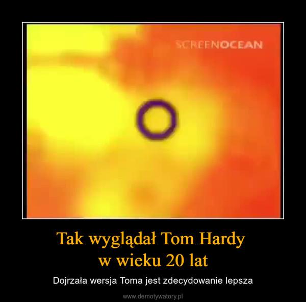 Tak wyglądał Tom Hardy w wieku 20 lat – Dojrzała wersja Toma jest zdecydowanie lepsza