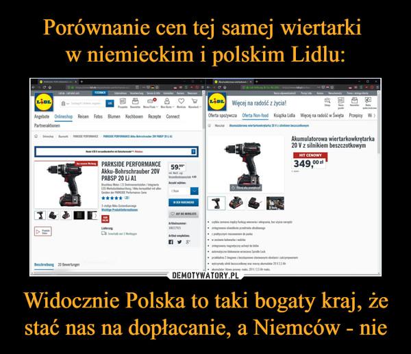 Widocznie Polska to taki bogaty kraj, że stać nas na dopłacanie, a Niemców - nie –