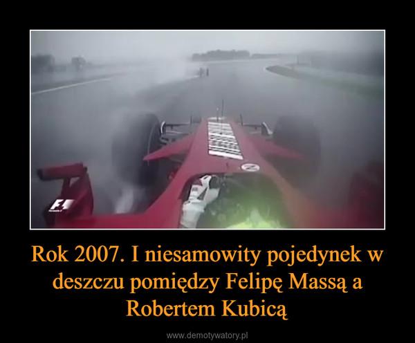 Rok 2007. I niesamowity pojedynek w deszczu pomiędzy Felipę Massą a Robertem Kubicą –