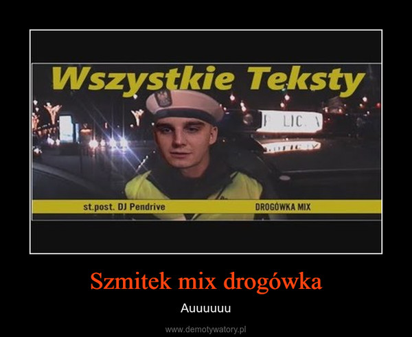 Szmitek mix drogówka – Auuuuuu