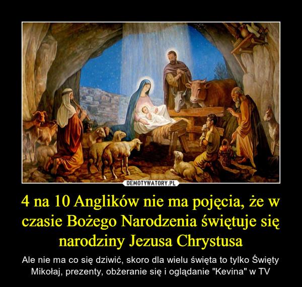 """4 na 10 Anglików nie ma pojęcia, że w czasie Bożego Narodzenia świętuje się narodziny Jezusa Chrystusa – Ale nie ma co się dziwić, skoro dla wielu święta to tylko Święty Mikołaj, prezenty, obżeranie się i oglądanie """"Kevina"""" w TV"""