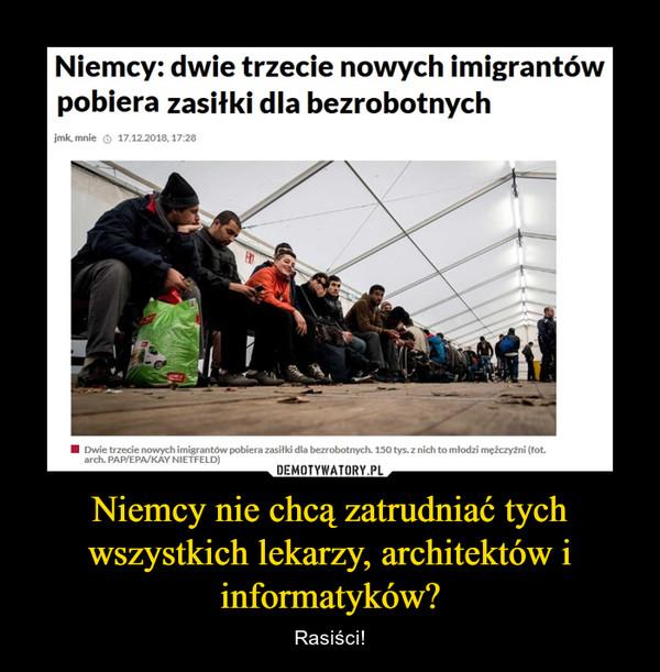 Niemcy nie chcą zatrudniać tych wszystkich lekarzy, architektów i informatyków? – Rasiści! Niemcy: dwie trzecie nowych imigrantów pobiera zasiłki dla bezrobotnych ■ Dwie trzecie nowych imigrantów pobiera zasiłki dla bezrobotnych. 150 tys. z nich to młodzi mężczyźni