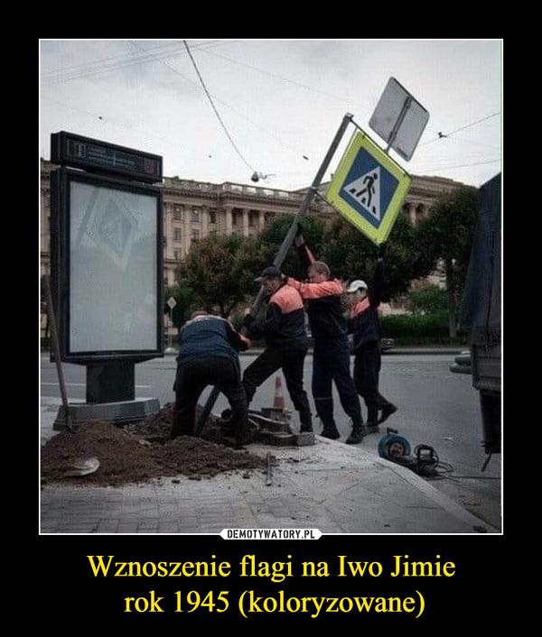 Wznoszenie flagi na Iwo Jimie rok 1945 (koloryzowane) –